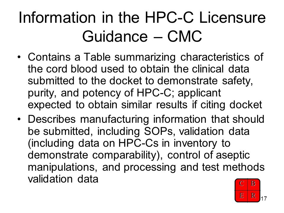 CBER 17 Information in the HPC-C Licensure Guidance – CMC Contains a Table summarizing characteristics of the cord blood used to obtain the clinical d
