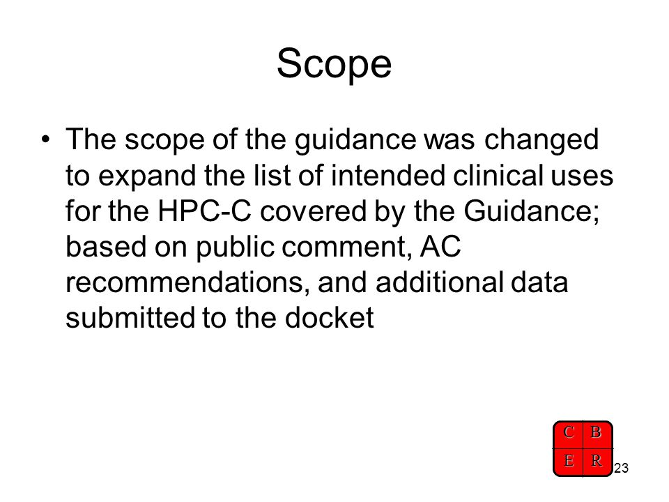 CBER 23 Scope The scope of the guidance was changed to expand the list of intended clinical uses for the HPC-C covered by the Guidance; based on publi