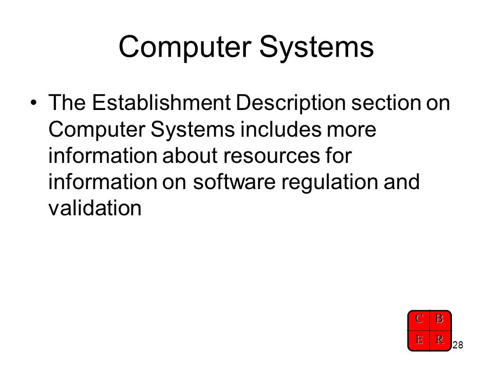 CBER 28 Computer Systems The Establishment Description section on Computer Systems includes more information about resources for information on softwa
