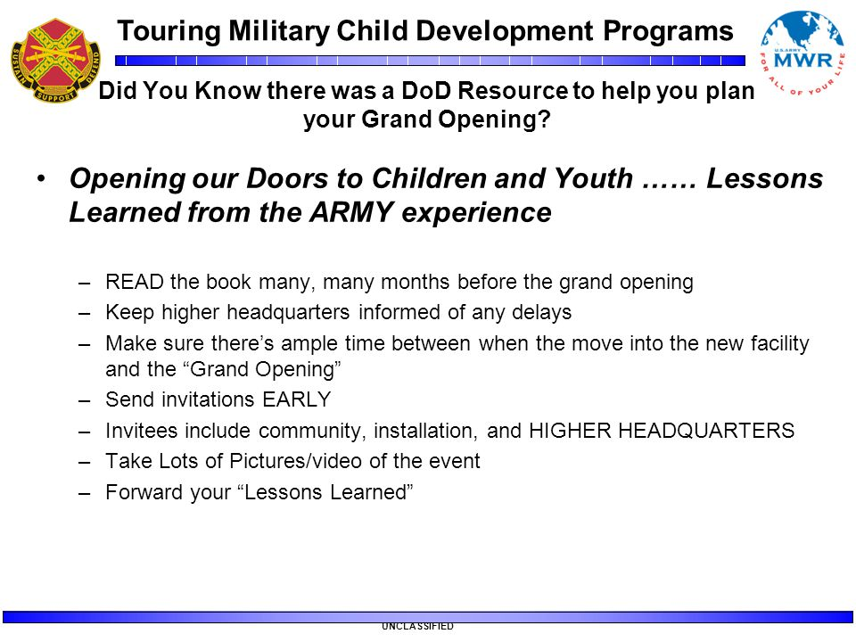 Touring Military Child Development Programs UNCLASSIFIED Did You Know there was a DoD Resource to help you plan your Grand Opening? Opening our Doors