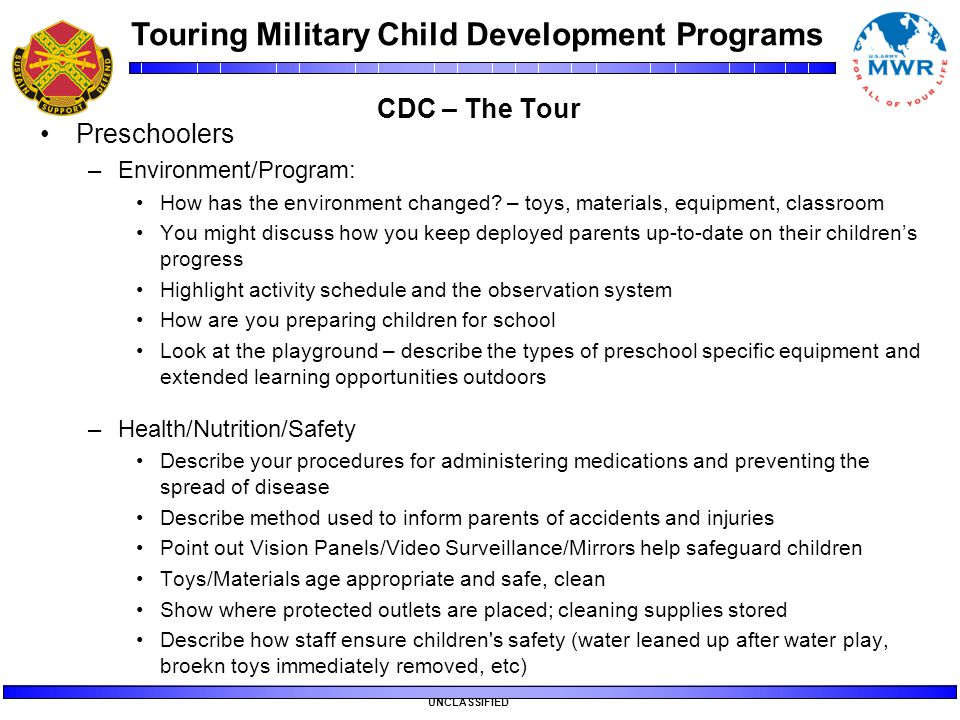 Touring Military Child Development Programs UNCLASSIFIED CDC – The Tour Preschoolers –Environment/Program: How has the environment changed? – toys, ma