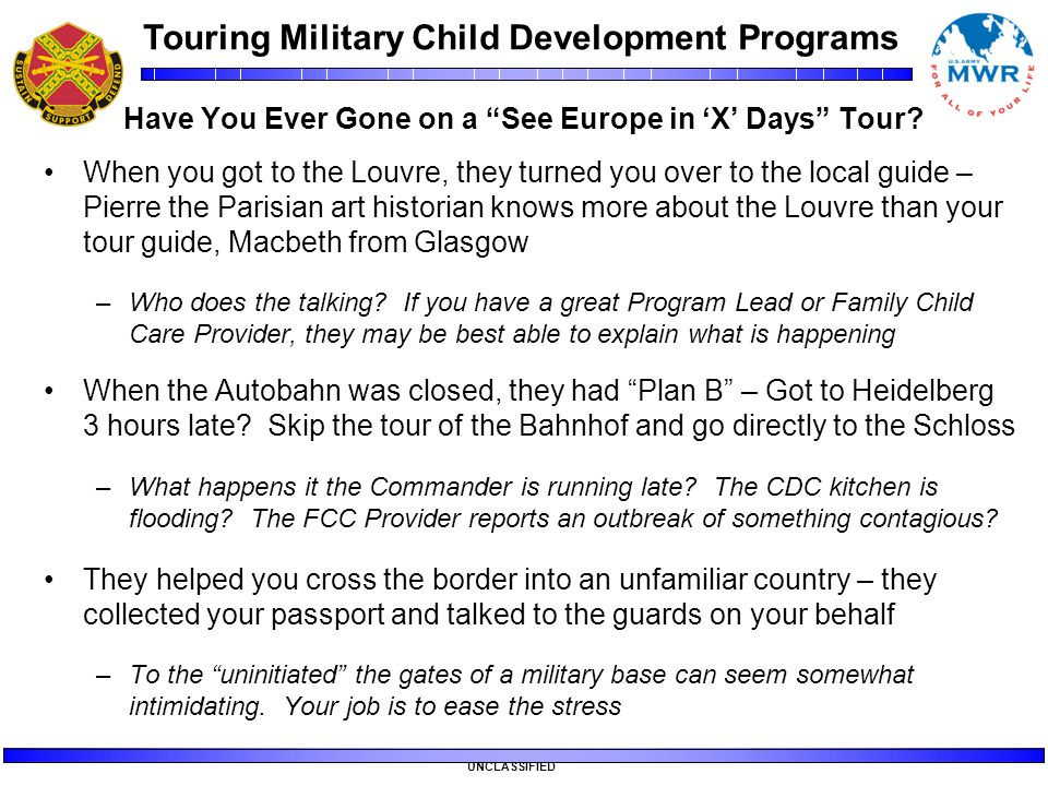 "Touring Military Child Development Programs UNCLASSIFIED Have You Ever Gone on a ""See Europe in 'X' Days"" Tour? When you got to the Louvre, they turne"