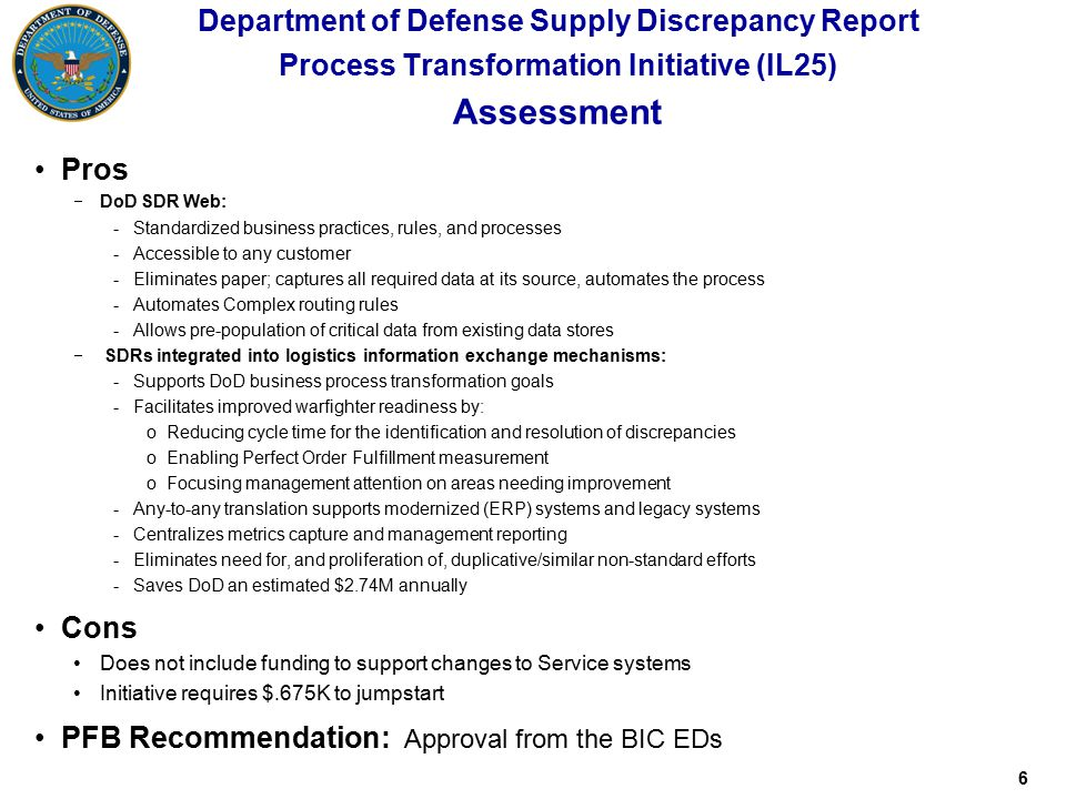 6 Department of Defense Supply Discrepancy Report Process Transformation Initiative (IL25) Assessment Pros  DoD SDR Web: -Standardized business pract