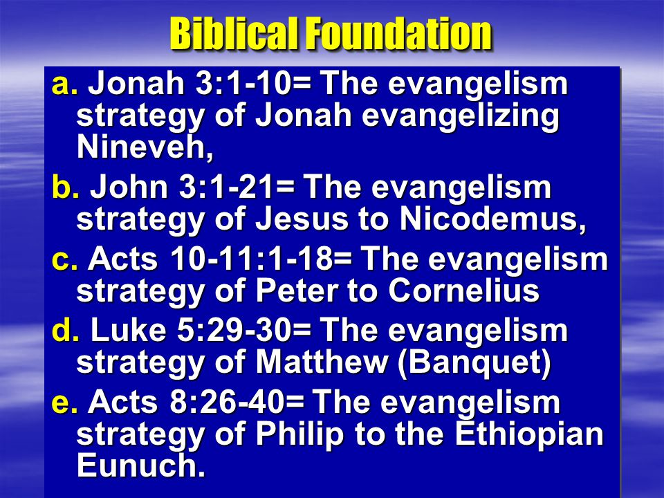 Biblical Foundation a. Jonah 3:1-10= The evangelism strategy of Jonah evangelizing Nineveh, b.