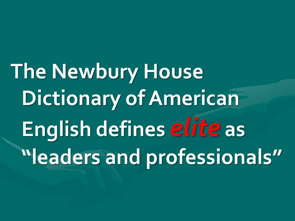 The Newbury House Dictionary of American English defines elite as leaders and professionals