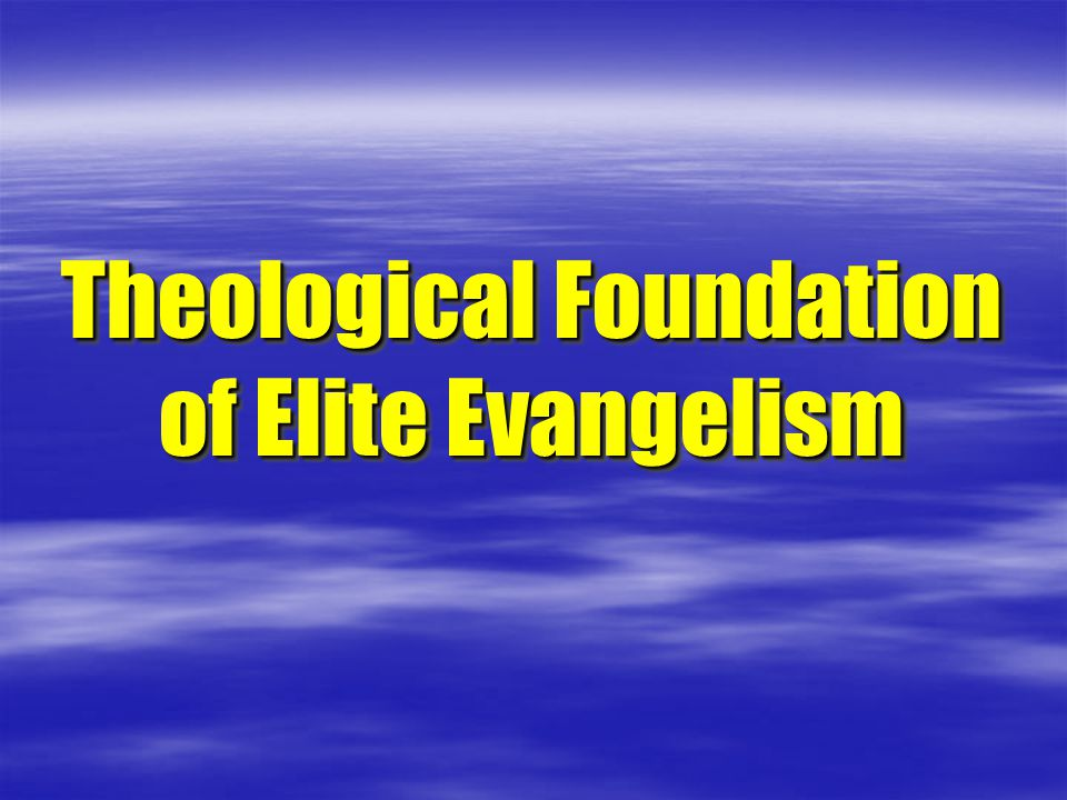 Theological Foundation of Elite Evangelism