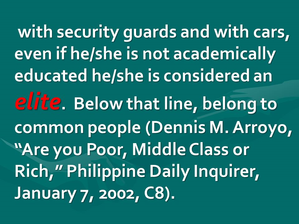 with security guards and with cars, even if he/she is not academically educated he/she is considered an elite.