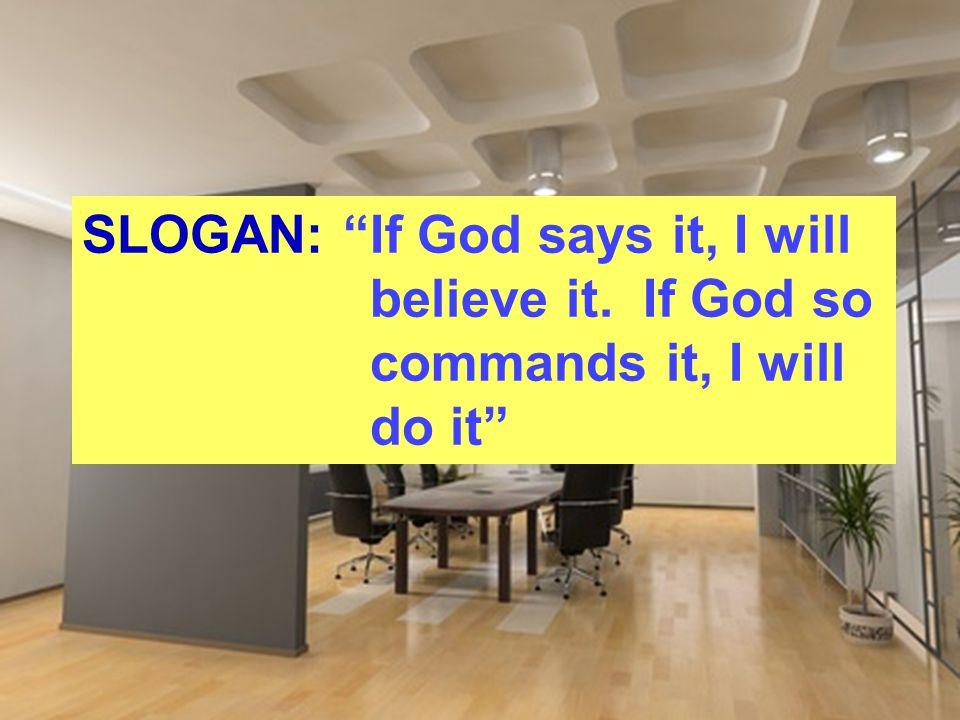 "SLOGAN: ""If God says it, I will believe it. If God so commands it, I will do it"""