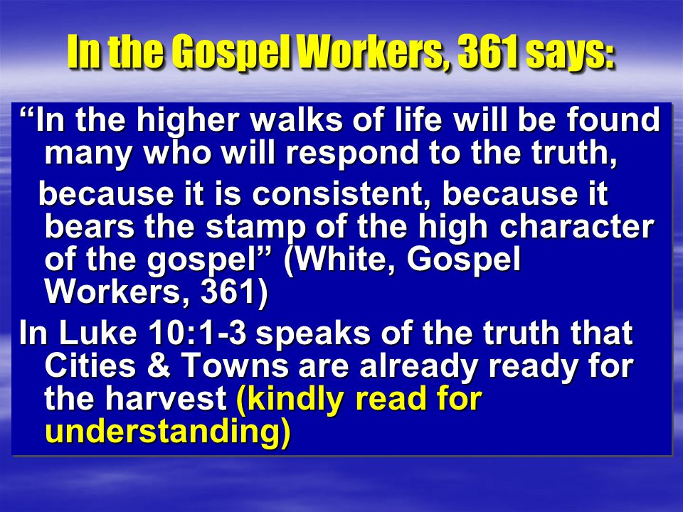 """In the Gospel Workers, 361 says: """"In the higher walks of life will be found many who will respond to the truth, because it is consistent, because it b"""