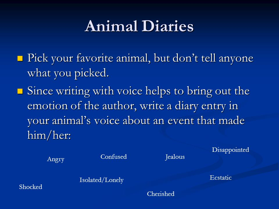 Animal Diaries Pick your favorite animal, but don't tell anyone what you picked.
