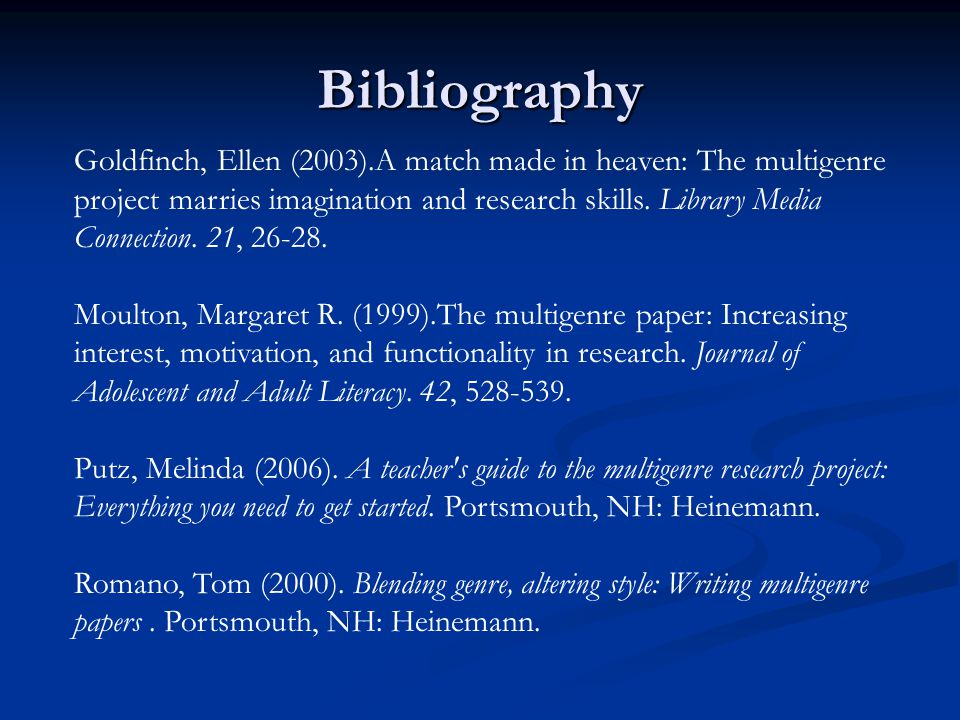 Bibliography Goldfinch, Ellen (2003).A match made in heaven: The multigenre project marries imagination and research skills.