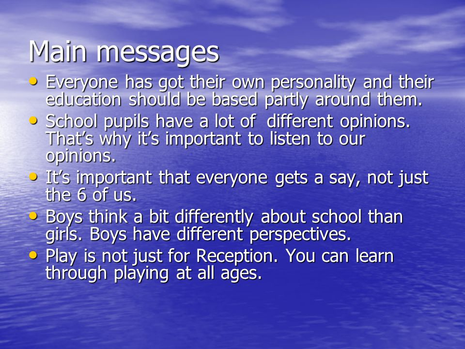 Main messages Everyone has got their own personality and their education should be based partly around them.