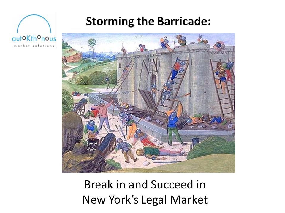 Storming the Barricade: Break in and Succeed in New York's Legal Market