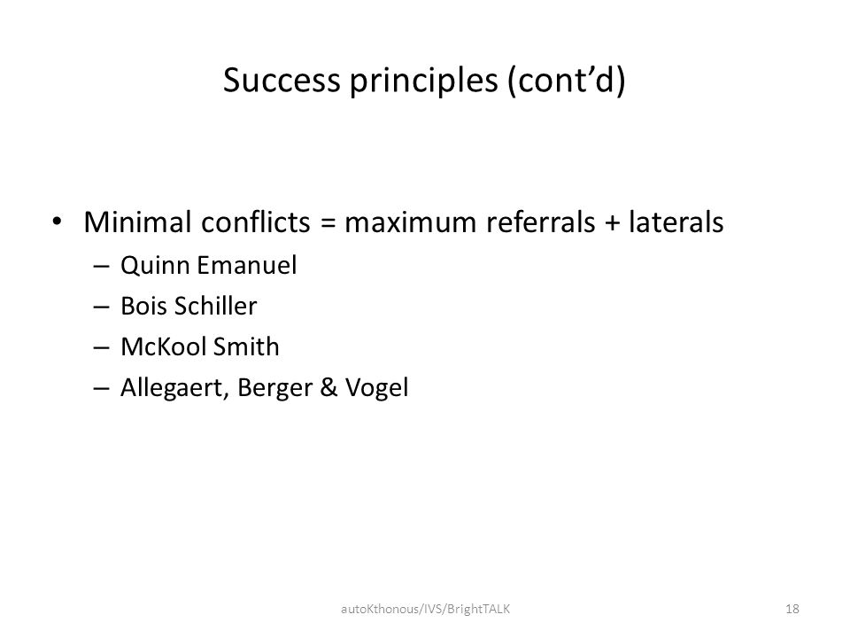 Success principles (cont'd) Minimal conflicts = maximum referrals + laterals – Quinn Emanuel – Bois Schiller – McKool Smith – Allegaert, Berger & Voge