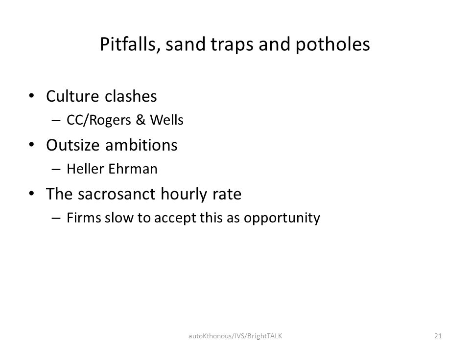 Pitfalls, sand traps and potholes Culture clashes – CC/Rogers & Wells Outsize ambitions – Heller Ehrman The sacrosanct hourly rate – Firms slow to acc