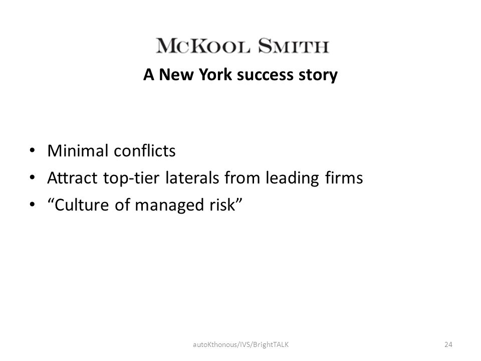 "A New York success story Minimal conflicts Attract top-tier laterals from leading firms ""Culture of managed risk"" autoKthonous/IVS/BrightTALK24"