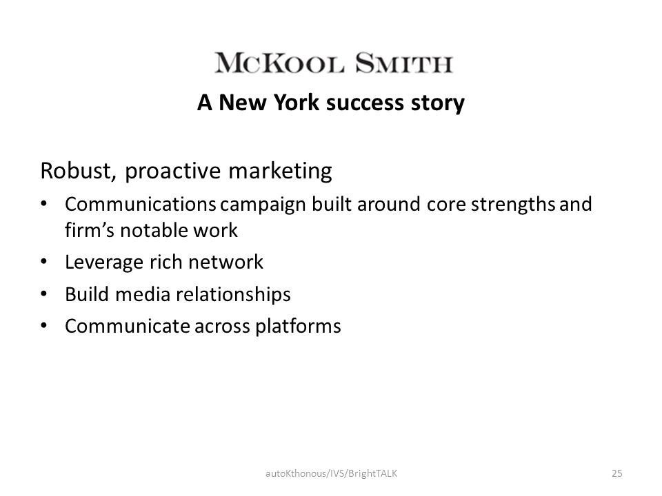 A New York success story Robust, proactive marketing Communications campaign built around core strengths and firm's notable work Leverage rich network