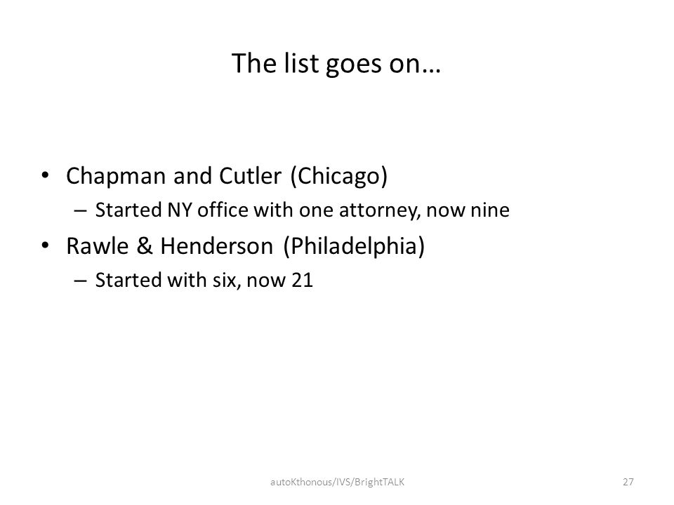 The list goes on… Chapman and Cutler (Chicago) – Started NY office with one attorney, now nine Rawle & Henderson (Philadelphia) – Started with six, no