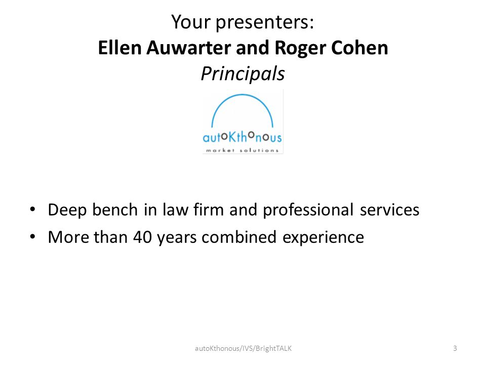 Your presenters: Ellen Auwarter and Roger Cohen Principals Deep bench in law firm and professional services More than 40 years combined experience aut