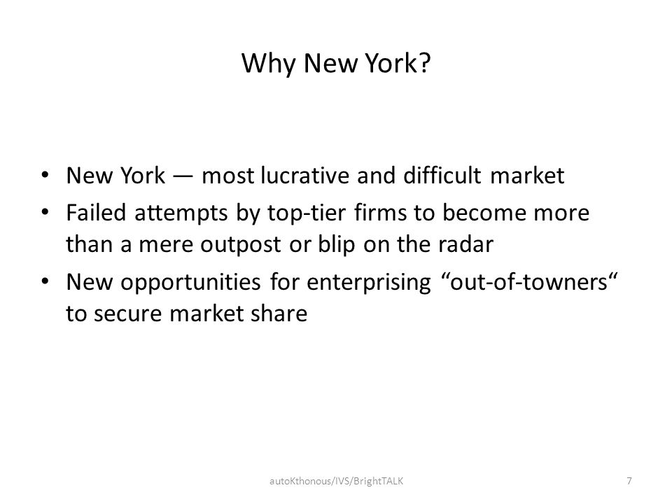 Why New York? New York — most lucrative and difficult market Failed attempts by top-tier firms to become more than a mere outpost or blip on the radar