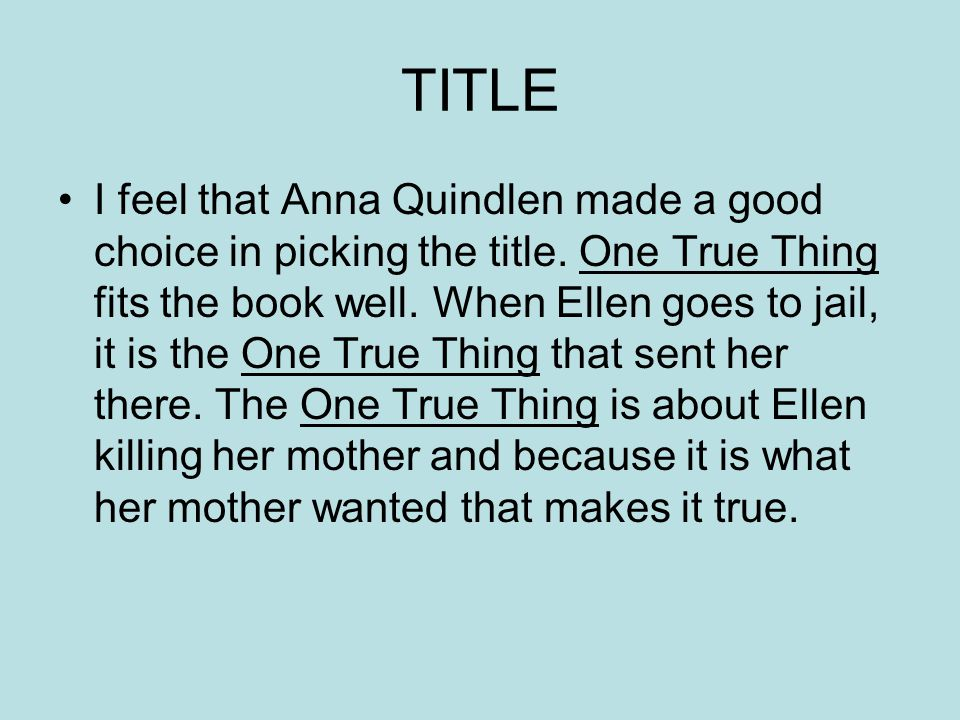 TITLE I feel that Anna Quindlen made a good choice in picking the title.