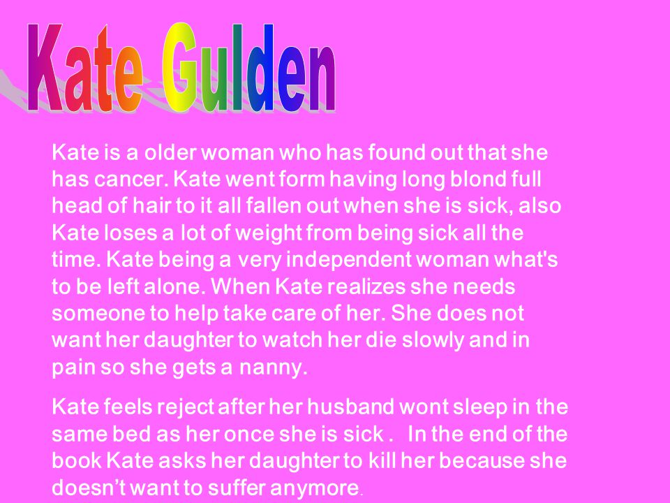 Kate is a older woman who has found out that she has cancer.