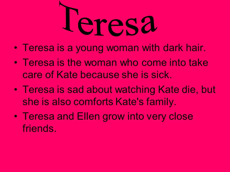 Teresa is a young woman with dark hair.