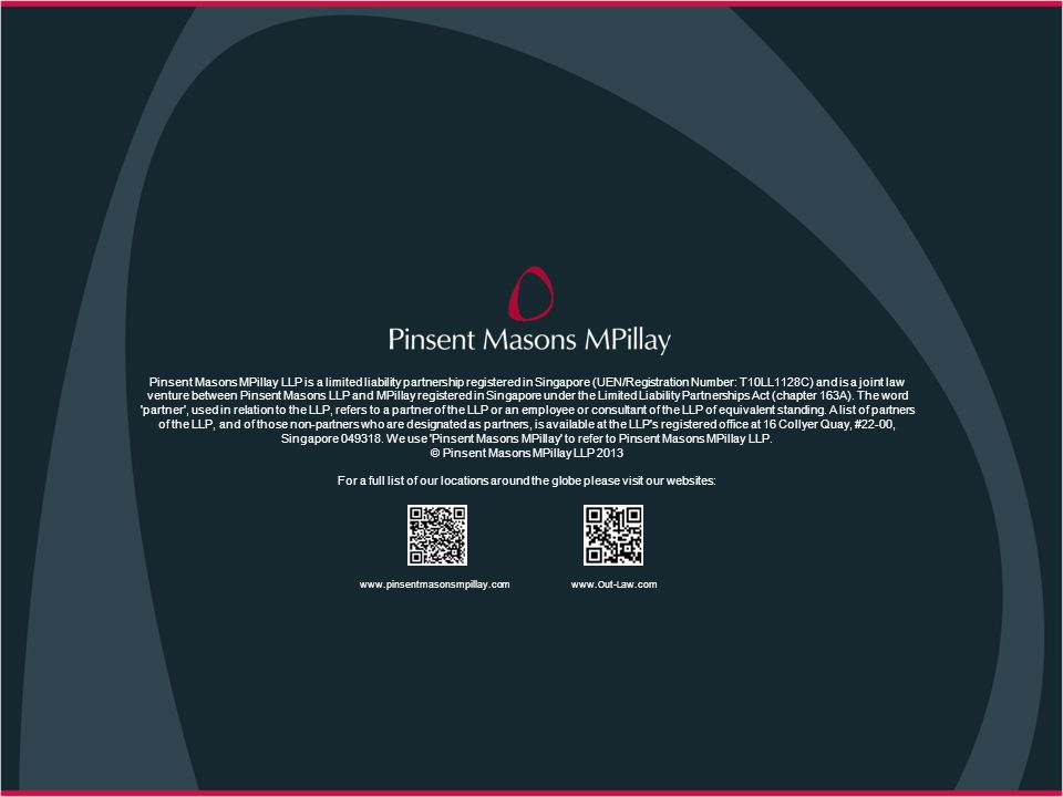 Pinsent Masons MPillay LLP is a limited liability partnership registered in Singapore (UEN/Registration Number: T10LL1128C) and is a joint law venture between Pinsent Masons LLP and MPillay registered in Singapore under the Limited Liability Partnerships Act (chapter 163A).