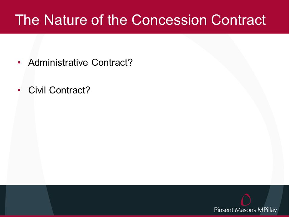 The Nature of the Concession Contract Administrative Contract? Civil Contract?