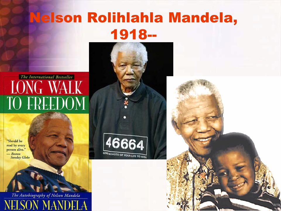 Nelson Rolihlahla Mandela, 1918--
