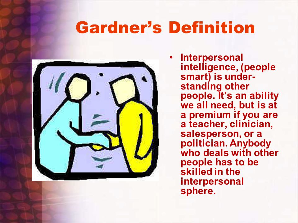Gardner's Definition Interpersonal intelligence, (people smart) is under- standing other people. It's an ability we all need, but is at a premium if y