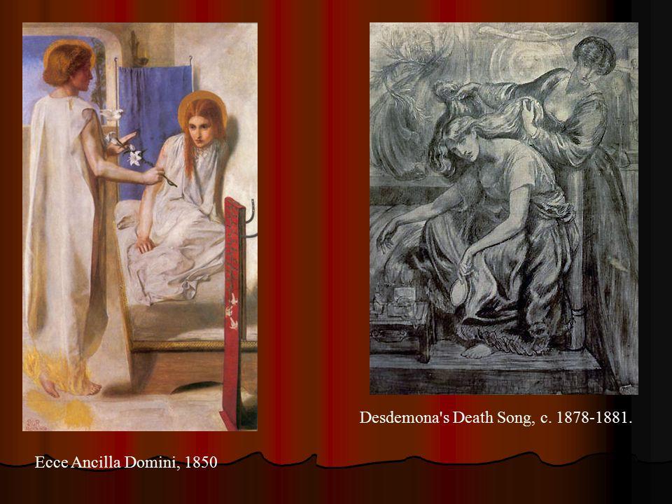 Desdemona s Death Song, c. 1878-1881. Ecce Ancilla Domini, 1850