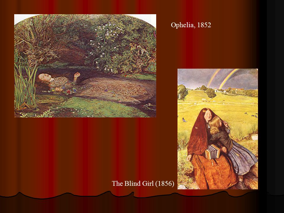 Ophelia, 1852 The Blind Girl (1856)
