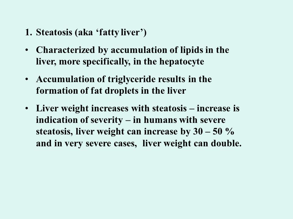 1.Steatosis (aka 'fatty liver') Characterized by accumulation of lipids in the liver, more specifically, in the hepatocyte Accumulation of triglycerid
