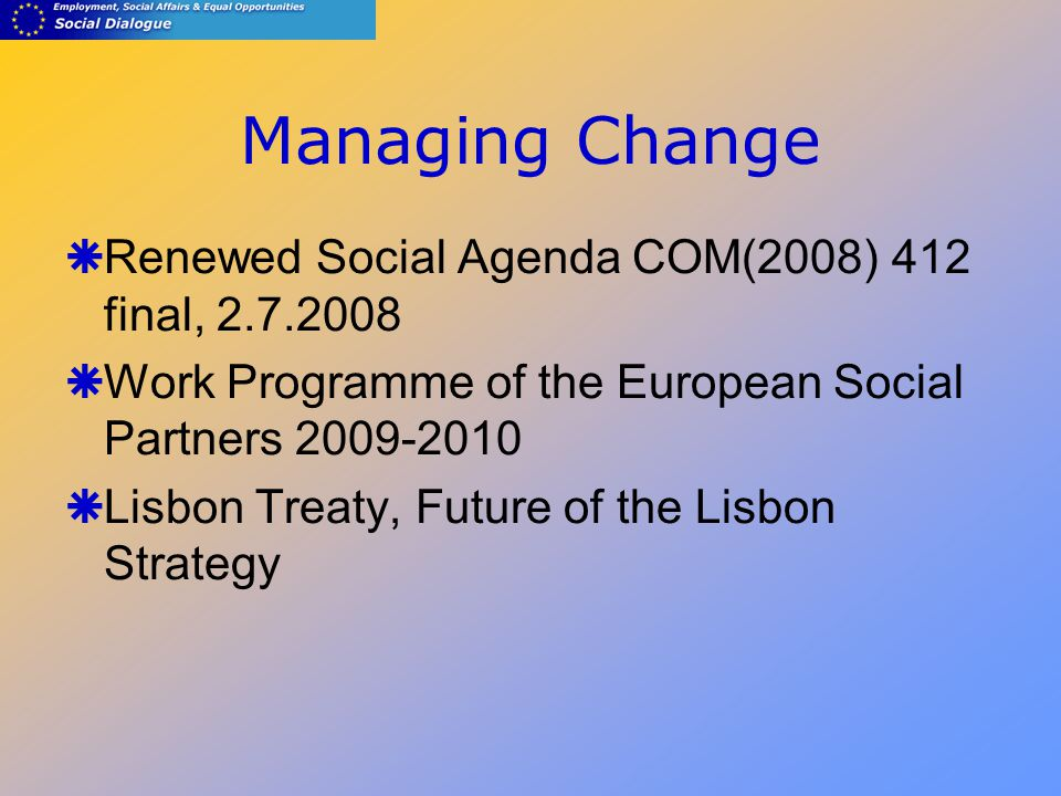 Managing Change  Renewed Social Agenda COM(2008) 412 final, 2.7.2008  Work Programme of the European Social Partners 2009-2010  Lisbon Treaty, Future of the Lisbon Strategy