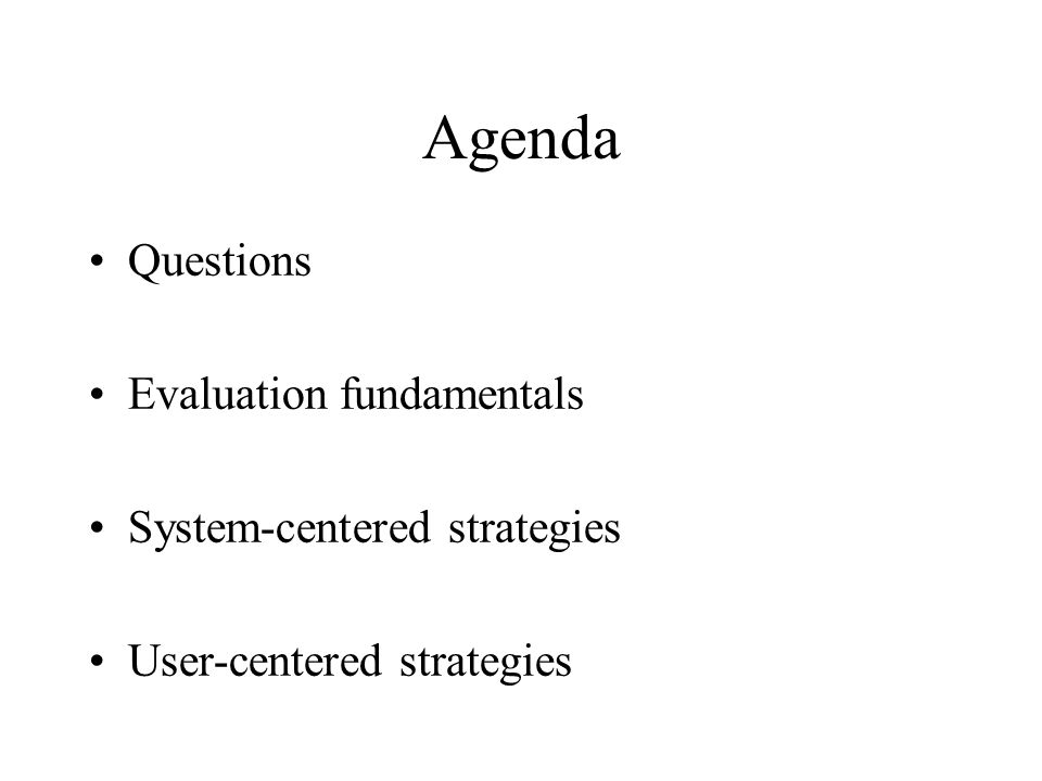 Agenda Questions Evaluation fundamentals System-centered strategies User-centered strategies