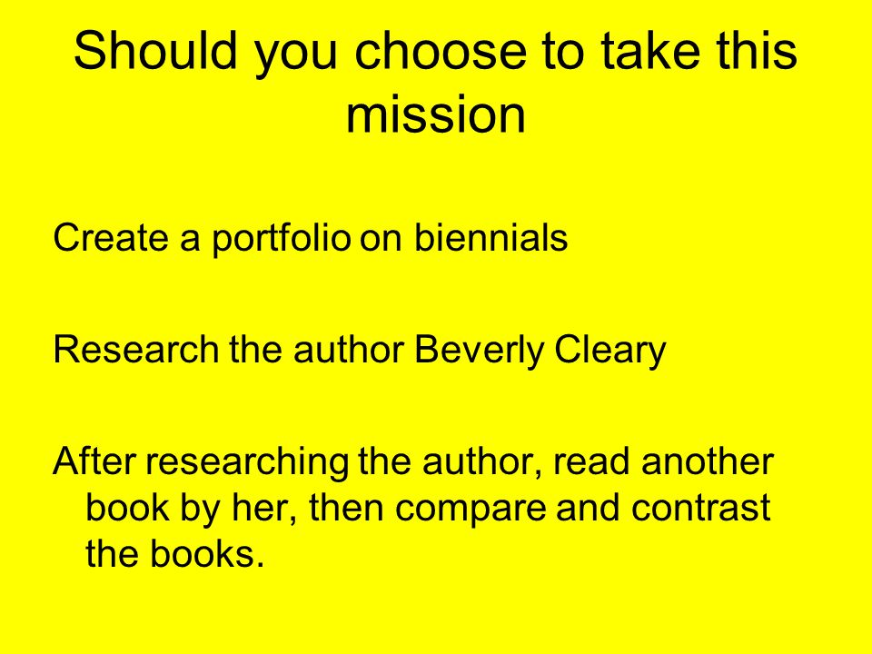 Should you choose to take this mission Create a portfolio on biennials Research the author Beverly Cleary After researching the author, read another b