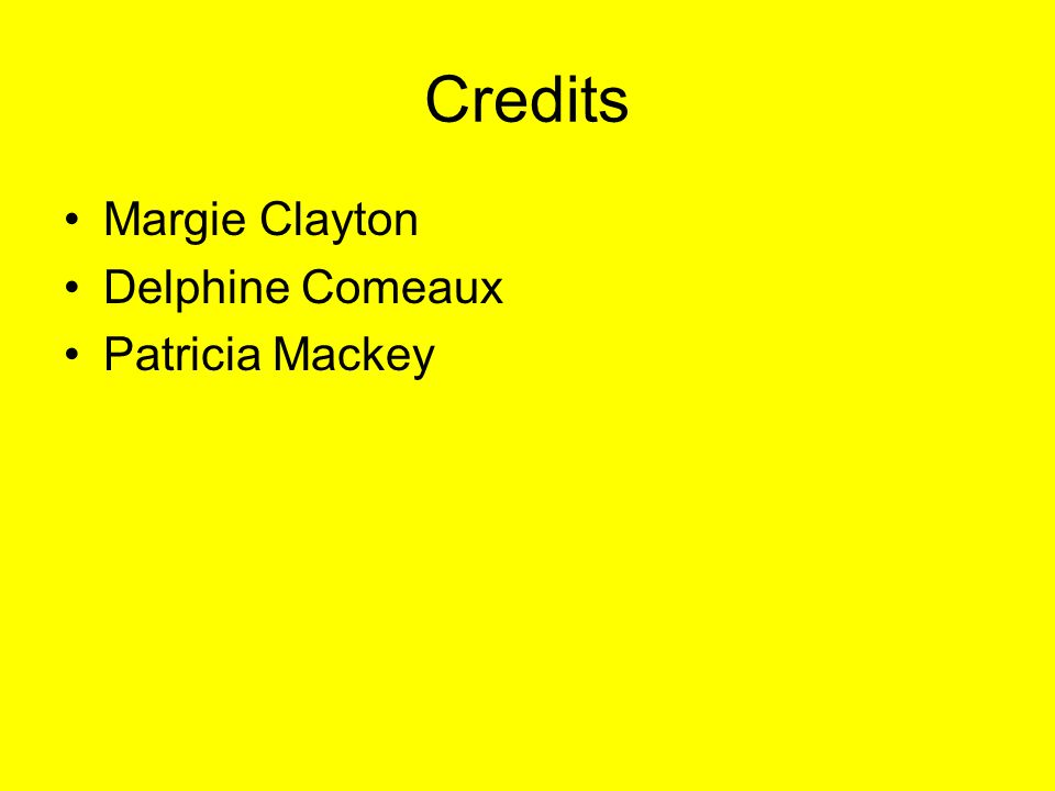 Credits Margie Clayton Delphine Comeaux Patricia Mackey