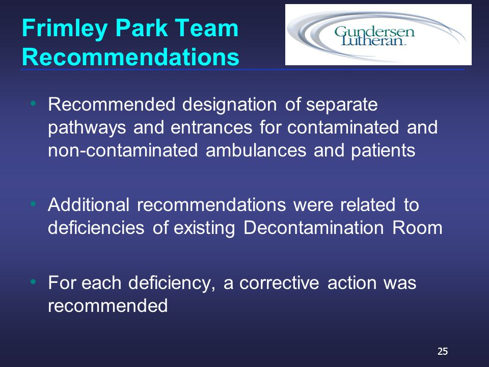 Frimley Park Team Recommendations Recommended designation of separate pathways and entrances for contaminated and non-contaminated ambulances and patients Additional recommendations were related to deficiencies of existing Decontamination Room For each deficiency, a corrective action was recommended 25
