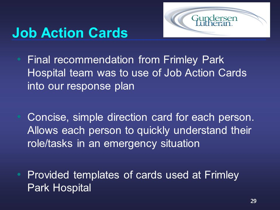 Job Action Cards Final recommendation from Frimley Park Hospital team was to use of Job Action Cards into our response plan Concise, simple direction card for each person.