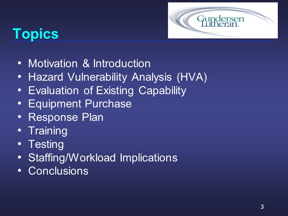 Topics Motivation & Introduction Hazard Vulnerability Analysis (HVA) Evaluation of Existing Capability Equipment Purchase Response Plan Training Testing Staffing/Workload Implications Conclusions 3