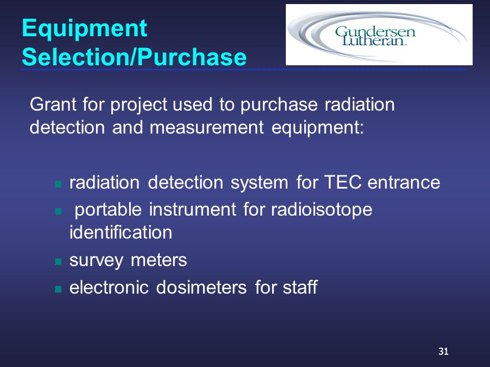 Equipment Selection/Purchase Grant for project used to purchase radiation detection and measurement equipment: radiation detection system for TEC entrance portable instrument for radioisotope identification survey meters electronic dosimeters for staff 31