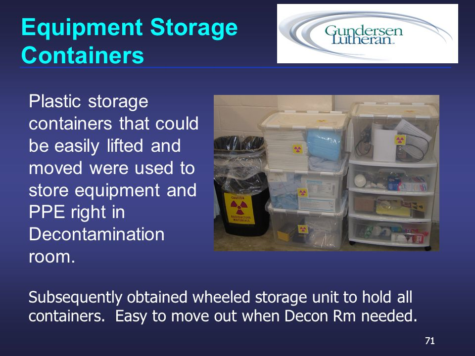 Equipment Storage Containers Plastic storage containers that could be easily lifted and moved were used to store equipment and PPE right in Decontamination room.