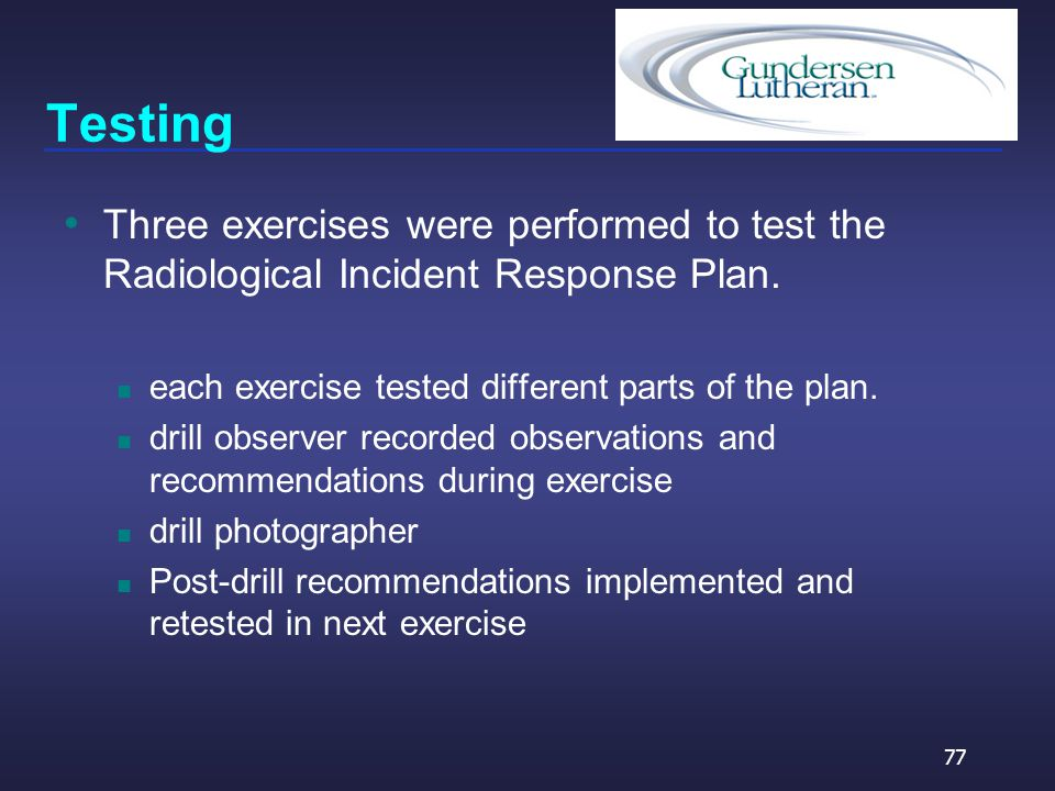 Testing Three exercises were performed to test the Radiological Incident Response Plan.