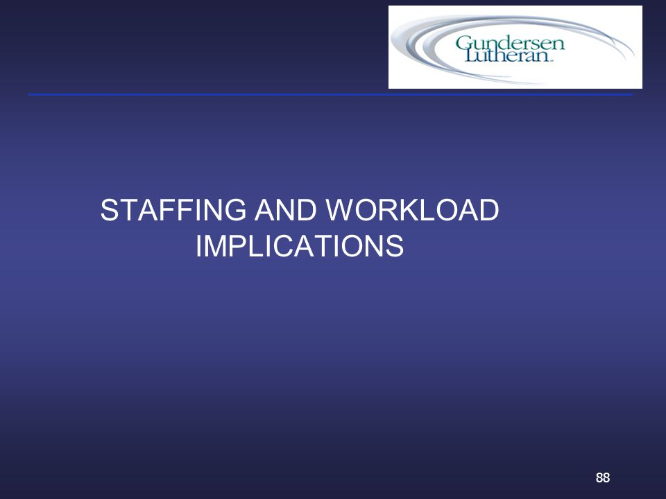 STAFFING AND WORKLOAD IMPLICATIONS 88