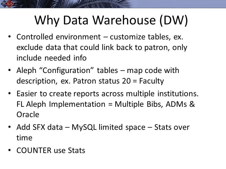 Why Data Warehouse (DW) Controlled environment – customize tables, ex.