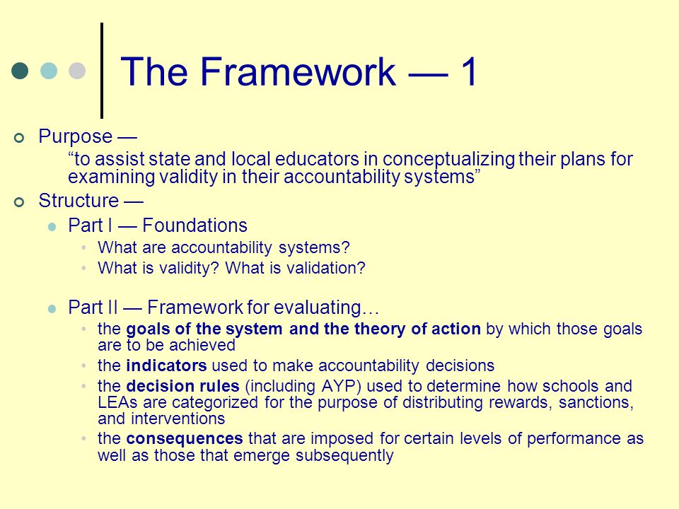 Goals Performance Indicators Decision RulesConsequences Theory of Action What are the goals that this accountability system is meant to achieve.