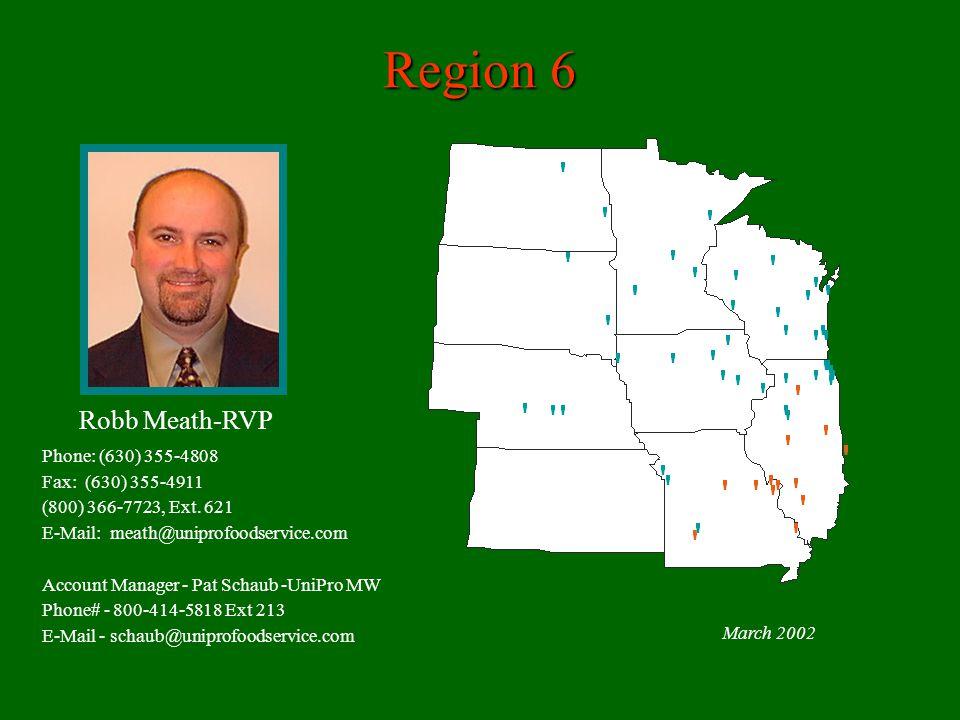 Region 6 March 2002 Robb Meath-RVP Phone: (630) 355-4808 Fax: (630) 355-4911 (800) 366-7723, Ext.