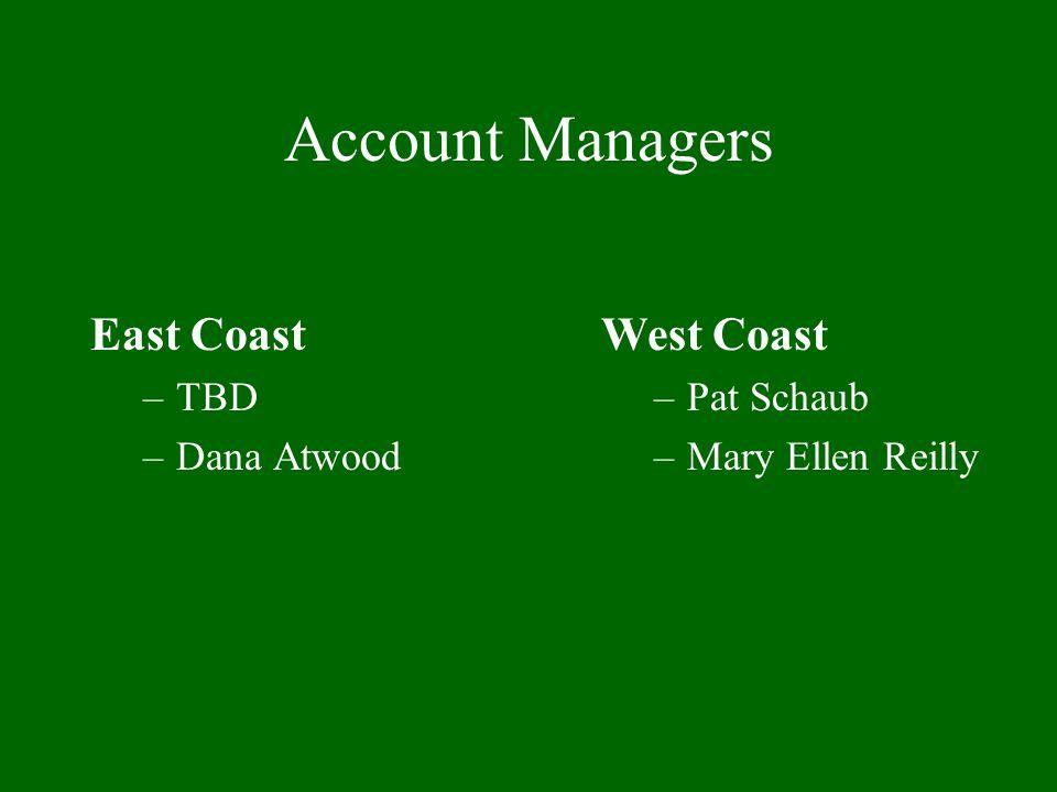Account Managers East Coast –TBD –Dana Atwood West Coast –Pat Schaub –Mary Ellen Reilly