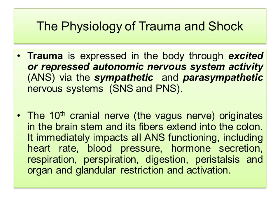 The Physiology of Trauma and Shock Trauma is expressed in the body through excited or repressed autonomic nervous system activity (ANS) via the sympathetic and parasympathetic nervous systems (SNS and PNS).